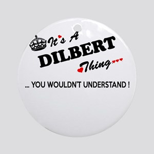 DILBERT thing, you wouldn't underst Round Ornament