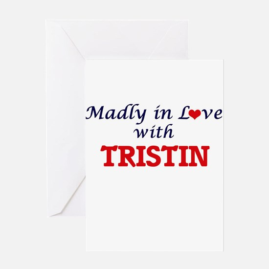 Madly in love with Tristin Greeting Cards