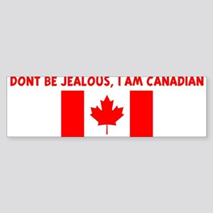 DONT BE JEALOUS I AM CANADIAN Bumper Sticker