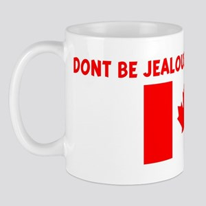 DONT BE JEALOUS I AM CANADIAN Mug