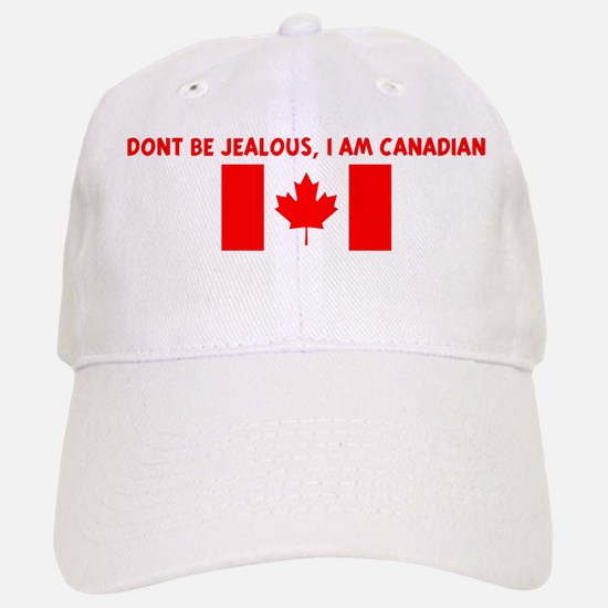 DONT BE JEALOUS I AM CANADIAN Baseball Baseball Cap