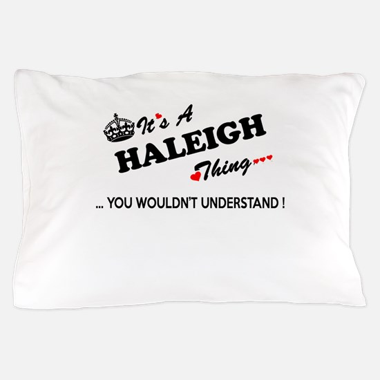 HALEIGH thing, you wouldn't understand Pillow Case