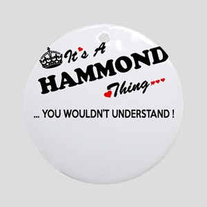 HAMMOND thing, you wouldn't underst Round Ornament