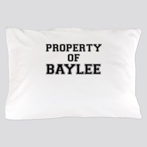 Property of BAYLEE Pillow Case