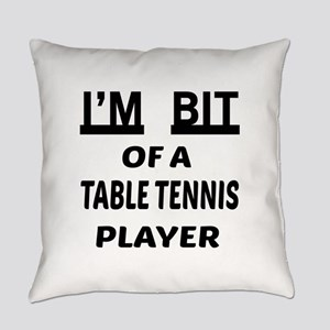I'm bit of a Table Tennis player Everyday Pillow