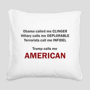 Trump calls me AMERICAN Square Canvas Pillow