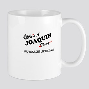 JOAQUIN thing, you wouldn't understand Mugs