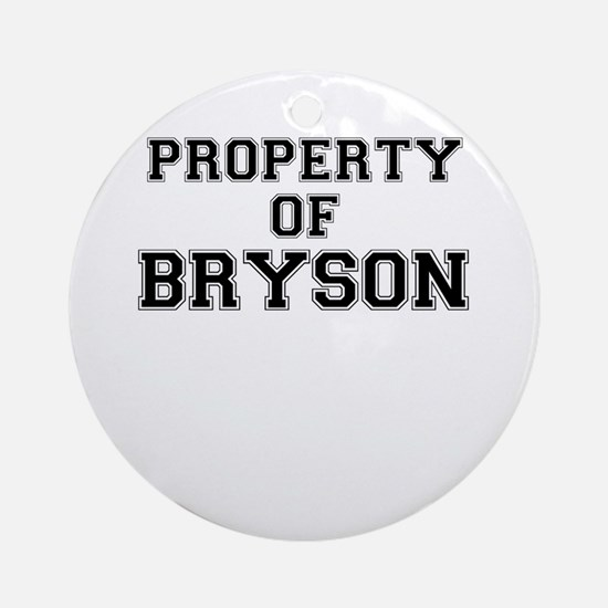 Property of BRYSON Round Ornament