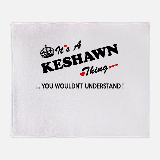 KESHAWN thing, you wouldn't understa Throw Blanket