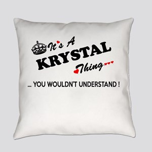 KRYSTAL thing, you wouldn't unders Everyday Pillow