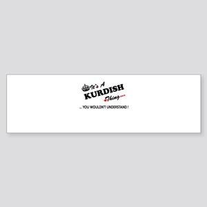 KURDISH thing, you wouldn't underst Bumper Sticker