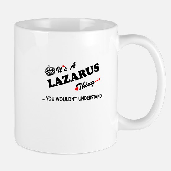 LAZARUS thing, you wouldn't understand Mugs