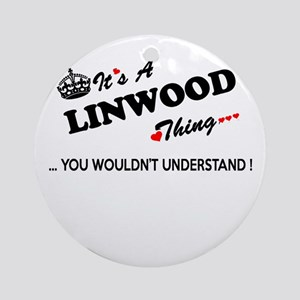 LINWOOD thing, you wouldn't underst Round Ornament