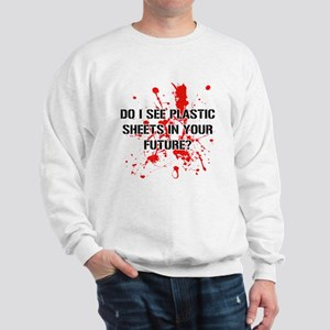 Do I See Plastic Sheets In Your Future Sweatshirt