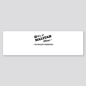 MALIYAH thing, you wouldn't underst Bumper Sticker