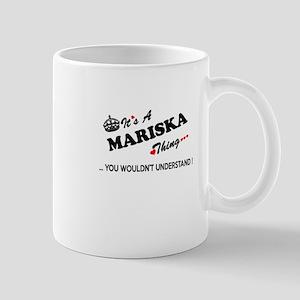 MARISKA thing, you wouldn't understand Mugs
