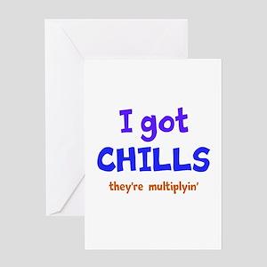 I Got Chills Greeting Cards