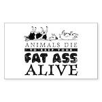 ANIMALS DIE TO KEEP YOUR FAT Sticker (Rectangular