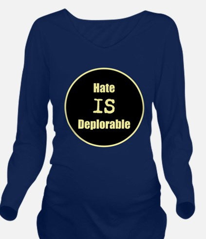 Hate is deplorable Long Sleeve Maternity T-Shirt