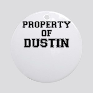 Property of DUSTIN Round Ornament