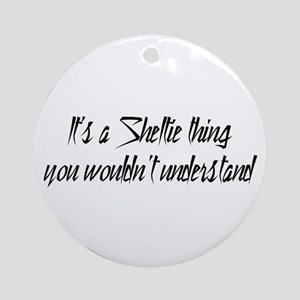 It's a Sheltie Thing Ornament (Round)