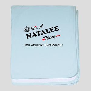 NATALEE thing, you wouldn't understan baby blanket