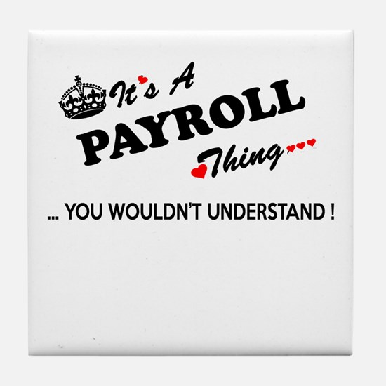 PAYROLL thing, you wouldn't understan Tile Coaster