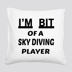 I'm bit of a Sky Diving playe Square Canvas Pillow