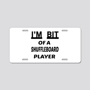 I'm bit of a Shuffleboard p Aluminum License Plate