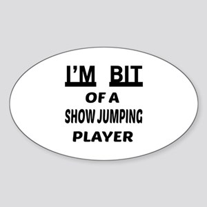 I'm bit of a Show jumping player Sticker (Oval)