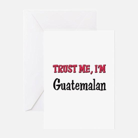 Trusty Me I'm Guatemalan Greeting Card