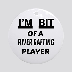 I'm bit of a River Rafting player Round Ornament