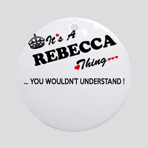 REBECCA thing, you wouldn't underst Round Ornament