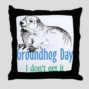 Groundhog Day I don't get it Throw Pillow