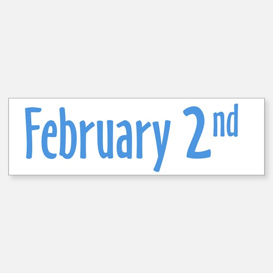February 2nd Bumper Bumper Bumper Sticker