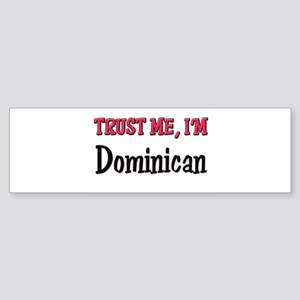 Trusty Me I'm Dominican Bumper Sticker