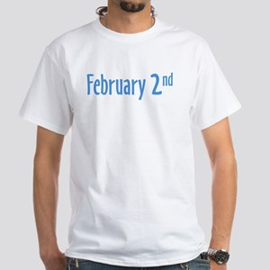 February 2nd groundhog Day White T-Shirt