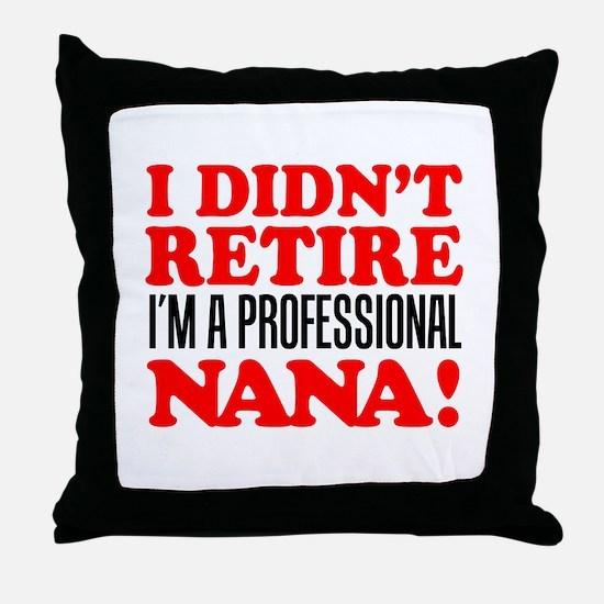Didn't Retire Professional Nana Throw Pillow