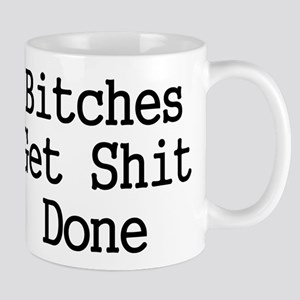 Bitches Get Shit Done Mugs
