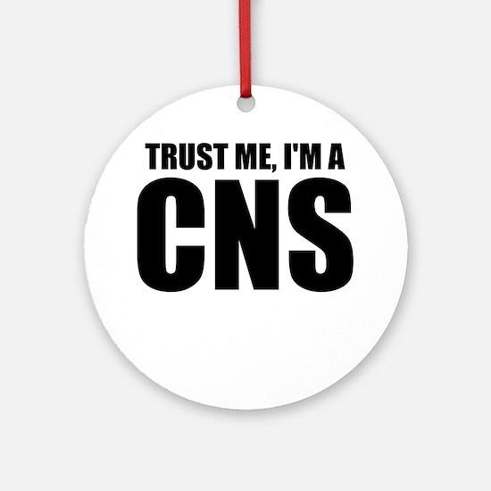 Trust Me, I'm A CNS Round Ornament