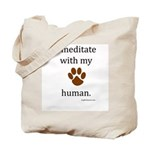 I Meditate with My Human Tote Bag