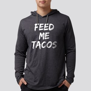 Funny Feed Me Tacos White Prin Long Sleeve T-Shirt