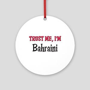 Trusty Me I'm Bahraini Ornament (Round)