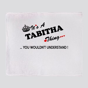 TABITHA thing, you wouldn't understa Throw Blanket