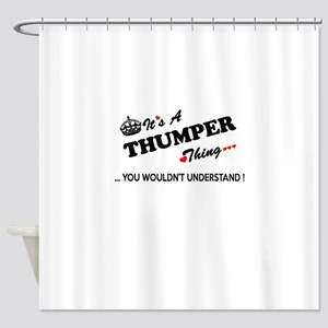 THUMPER thing, you wouldn't underst Shower Curtain