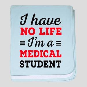 I have no life, I'm a medical student baby blanket