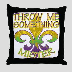 Throw Me Something Mister Throw Pillow