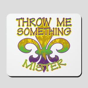 Throw Me Something Mister Mousepad