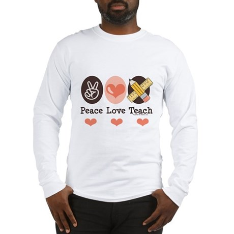 Peace Love Teach Teacher Long Sleeve T-Shirt