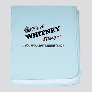 WHITNEY thing, you wouldn't understan baby blanket